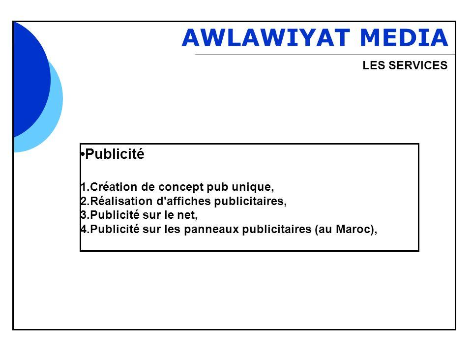 Bbb AWLAWIYAT MEDIA LES SERVICES Publicité 1.Création de concept pub unique, 2.Réalisation d'affiches publicitaires, 3.Publicité sur le net, 4.Publici