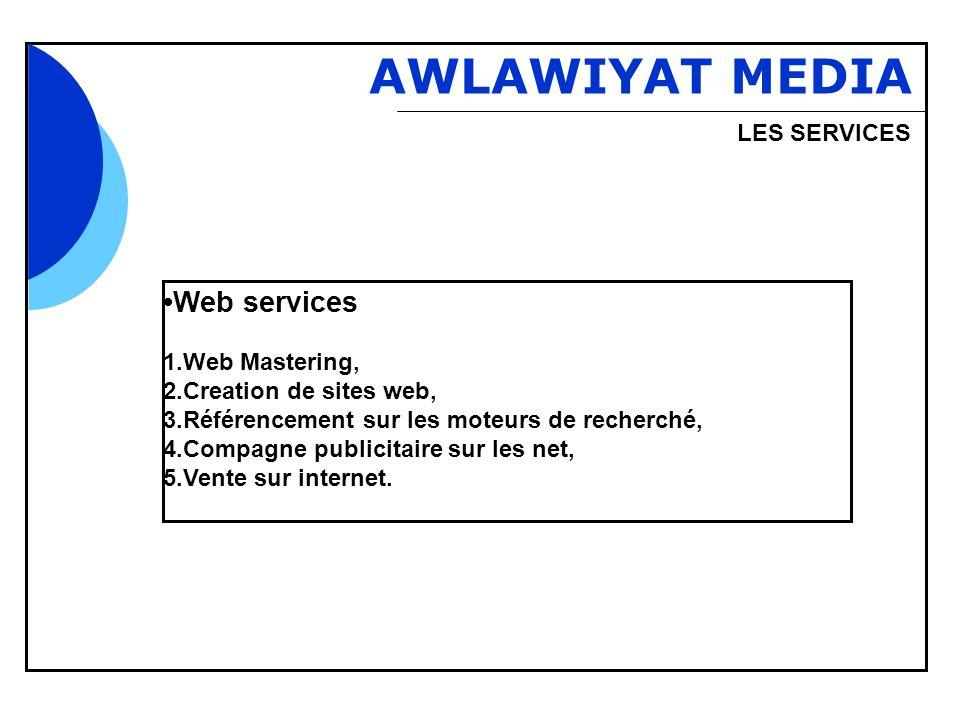 Bbb AWLAWIYAT MEDIA LES SERVICES Web services 1.Web Mastering, 2.Creation de sites web, 3.Référencement sur les moteurs de recherché, 4.Compagne publi