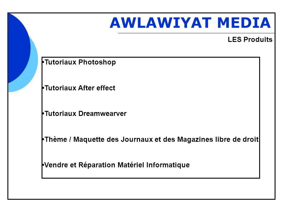 Bbb AWLAWIYAT MEDIA Tutoriaux Photoshop Tutoriaux After effect Tutoriaux Dreamwearver Thème / Maquette des Journaux et des Magazines libre de droit Vendre et Réparation Matériel Informatique LES Produits