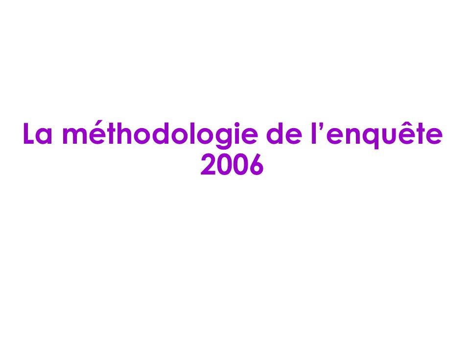 La méthodologie de lenquête 2006