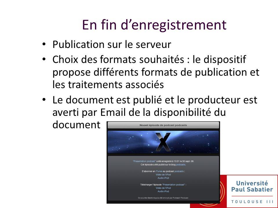 En fin denregistrement Publication sur le serveur Choix des formats souhaités : le dispositif propose différents formats de publication et les traitements associés Le document est publié et le producteur est averti par Email de la disponibilité du document