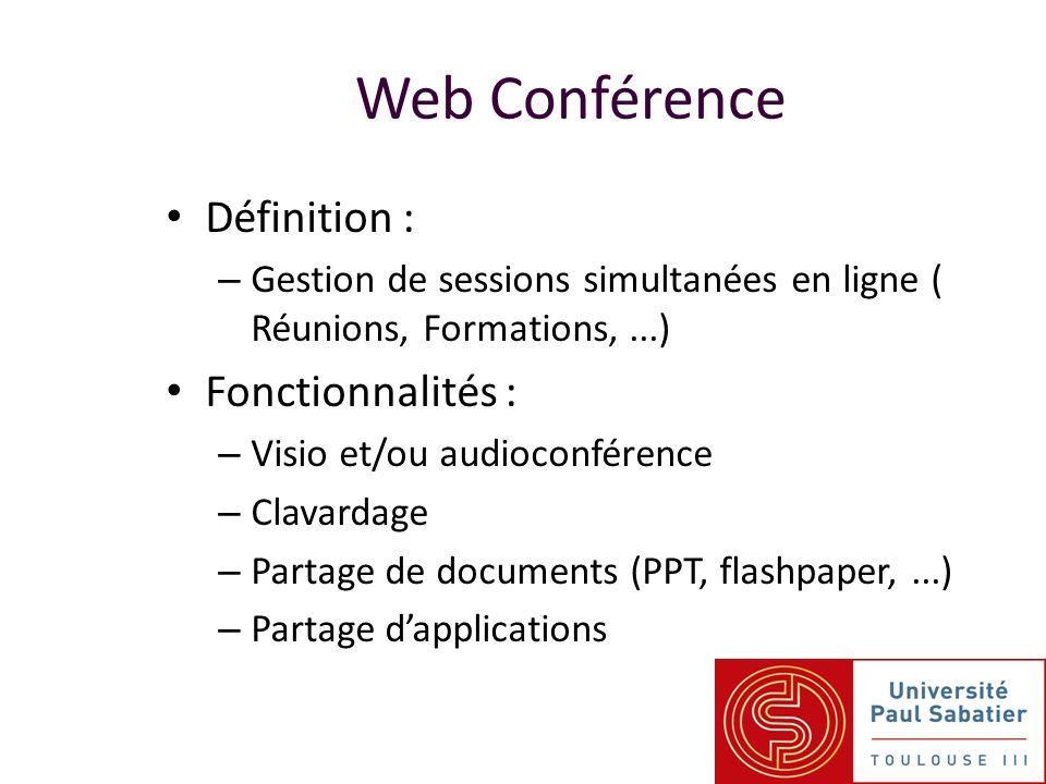 Web Conférence Définition : – Gestion de sessions simultanées en ligne ( Réunions, Formations,...) Fonctionnalités : – Visio et/ou audioconférence – C