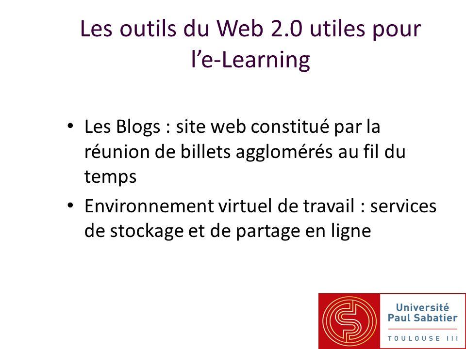 Les Blogs : site web constitué par la réunion de billets agglomérés au fil du temps Environnement virtuel de travail : services de stockage et de partage en ligne Les outils du Web 2.0 utiles pour le-Learning