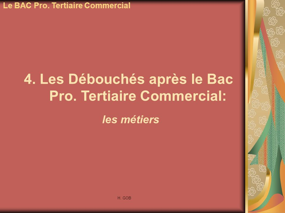 Le BAC Pro. Tertiaire Commercial 4. Les Débouchés après le Bac Pro. Tertiaire Commercial: les métiers H. GOB