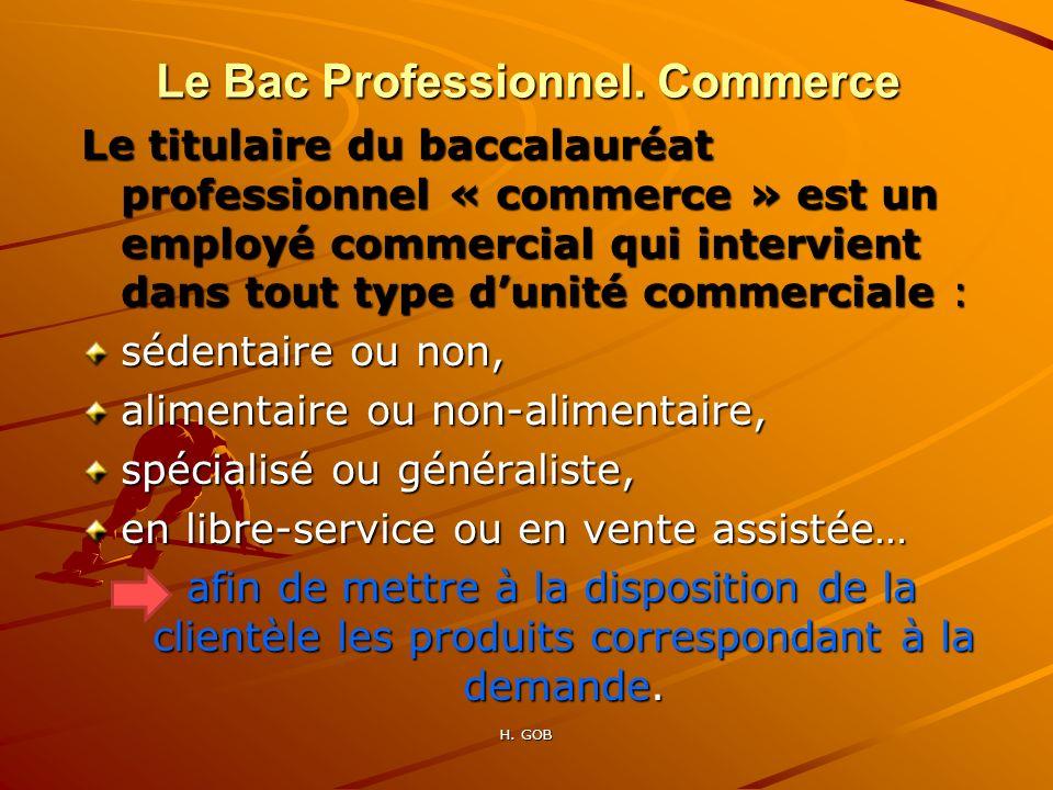 Le titulaire du baccalauréat professionnel « commerce » est un employé commercial qui intervient dans tout type dunité commerciale : sédentaire ou non