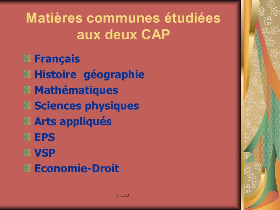 Matières communes étudiées aux deux CAP Français Histoire géographie Mathématiques Sciences physiques Arts appliqués EPS VSP Economie-Droit H. GOB
