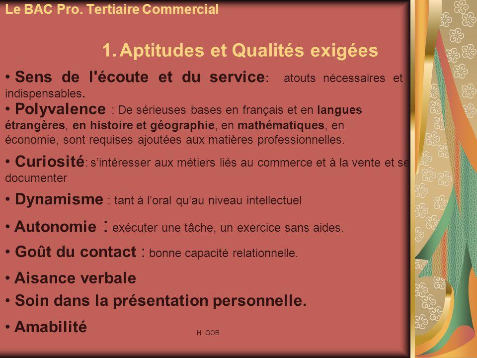 Le BAC Pro. Tertiaire Commercial 1.Aptitudes et Qualités exigées Polyvalence : De sérieuses bases en français et en langues étrangères, en histoire et