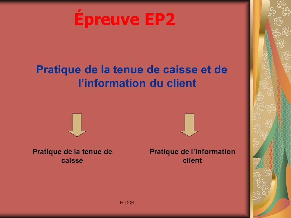 Épreuve EP2 H. GOB Pratique de la tenue de caisse et de linformation du client Pratique de la tenue de caisse Pratique de linformation client