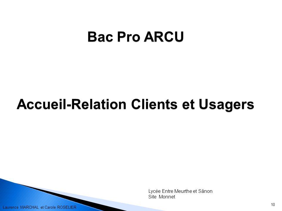 10 Bac Pro ARCU Accueil-Relation Clients et Usagers Lycée Entre Meurthe et Sânon Site Monnet Laurence MARCHAL et Carole ROSELIER