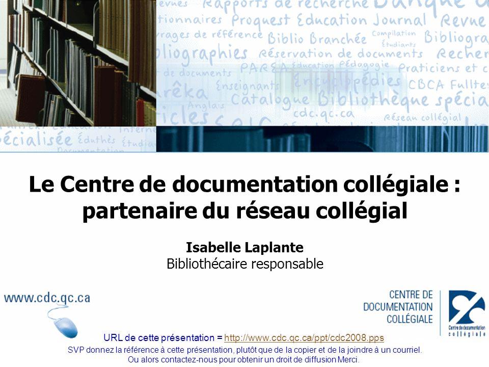 zPrésentation du CDC zPrésentation des ressources, de la collection et des services zBases de données en ligne Le Centre de documentation collégiale : partenaire du réseau collégial URL de cette présentation : http://www.cdc.qc.ca/ppt/ cdc2008.pps