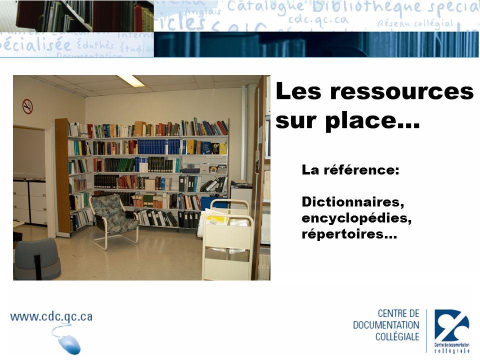 La référence: Dictionnaires, encyclopédies, répertoires… Les ressources sur place...