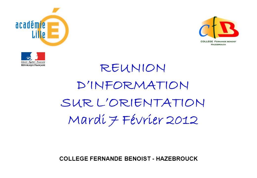 REUNION DINFORMATION SUR LORIENTATION Mardi 7 Février 2012 COLLEGE FERNANDE BENOIST - HAZEBROUCK