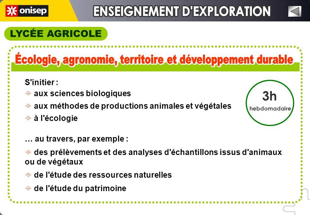LYCÉE AGRICOLE 3h hebdomadaire S'initier : aux sciences biologiques aux méthodes de productions animales et végétales à l'écologie … au travers, par e