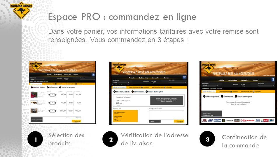 Espace PRO : commandez en ligne Dans votre panier, vos informations tarifaires avec votre remise sont renseignées. Vous commandez en 3 étapes : 123 Sé