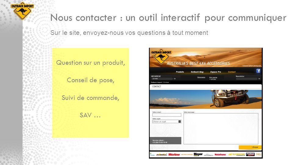 Sur le site, envoyez-nous vos questions à tout moment Nous contacter : un outil interactif pour communiquer Question sur un produit, Conseil de pose,