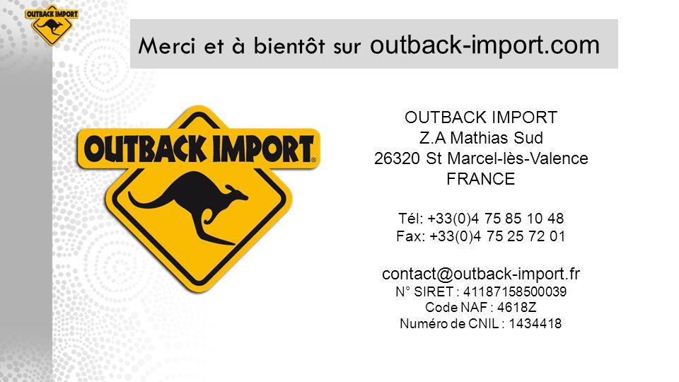 OUTBACK IMPORT Z.A Mathias Sud 26320 St Marcel-lès-Valence FRANCE Tél: +33(0)4 75 85 10 48 Fax: +33(0)4 75 25 72 01 contact@outback-import.fr N° SIRET