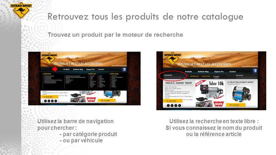 Retrouvez tous les produits de notre catalogue Utilisez la barre de navigation pour chercher : - par catégorie produit - ou par véhicule Utilisez la r