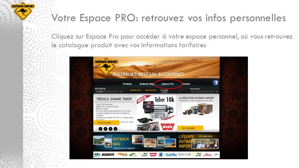 Cliquez sur Espace Pro pour accéder à votre espace personnel, où vous retrouvez le catalogue produit avec vos informations tarifaires Votre Espace PRO