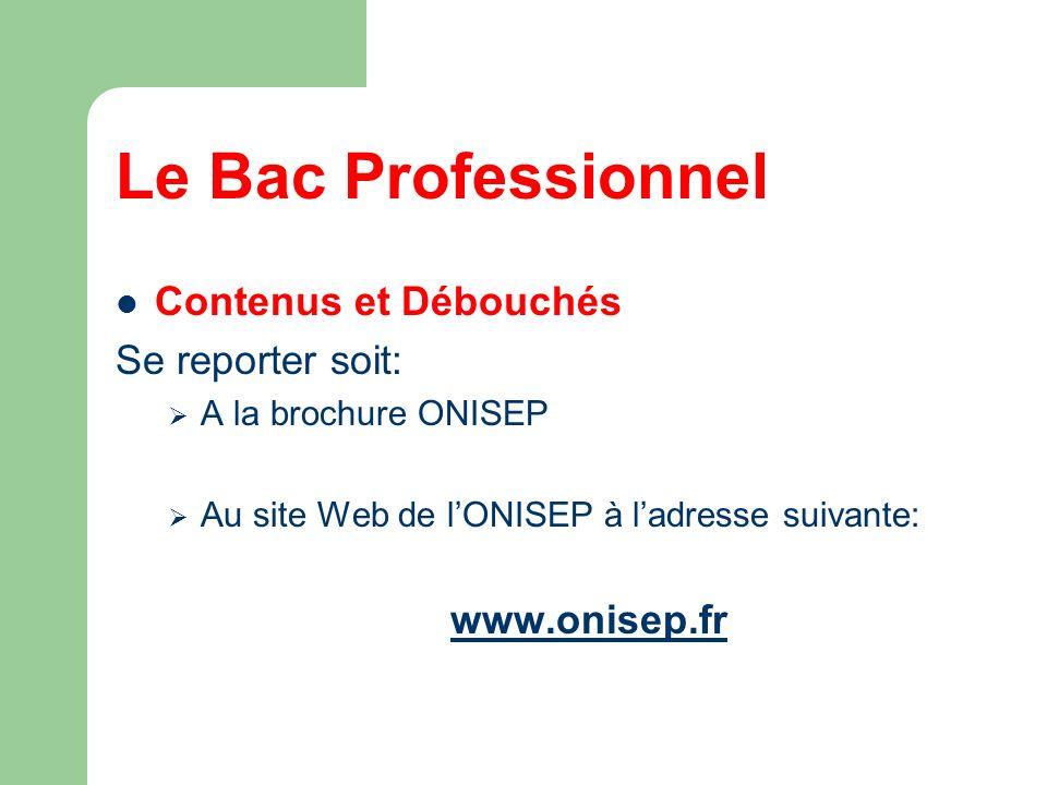 Le Bac Professionnel Contenus et Débouchés Se reporter soit: A la brochure ONISEP Au site Web de lONISEP à ladresse suivante: www.onisep.fr