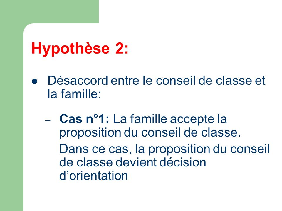 Hypothèse 2: Désaccord entre le conseil de classe et la famille: – Cas n°1: La famille accepte la proposition du conseil de classe. Dans ce cas, la pr