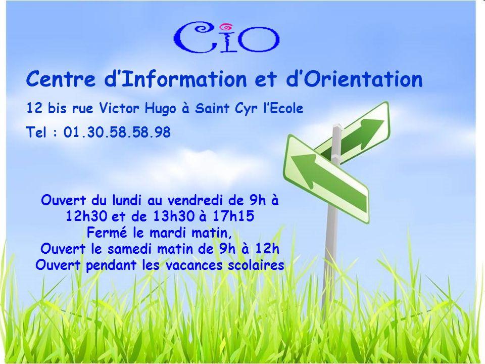 Centre dInformation et dOrientation 12 bis rue Victor Hugo à Saint Cyr lEcole Tel : 01.30.58.58.98 Ouvert du lundi au vendredi de 9h à 12h30 et de 13h30 à 17h15 Fermé le mardi matin, Ouvert le samedi matin de 9h à 12h Ouvert pendant les vacances scolaires