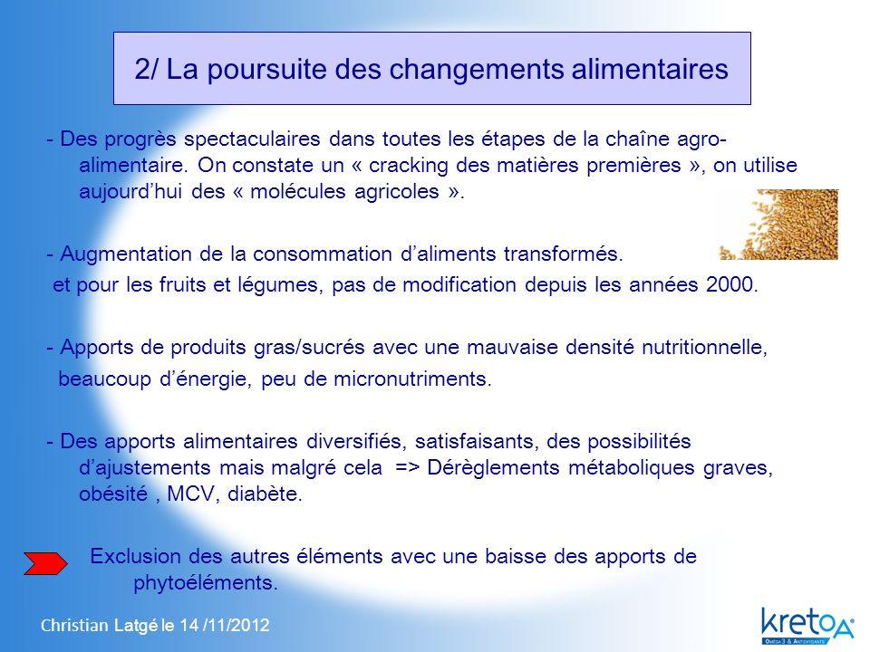 Christian Latgé le 14 /11/2012 2/ La poursuite des changements alimentaires - Des progrès spectaculaires dans toutes les étapes de la chaîne agro- alimentaire.