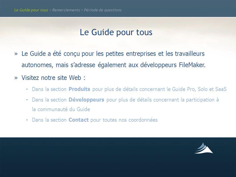 Le Guide pour tous > Remerciements > Période de questions Le Guide pour tous »Le Guide a été conçu pour les petites entreprises et les travailleurs autonomes, mais sadresse également aux développeurs FileMaker.