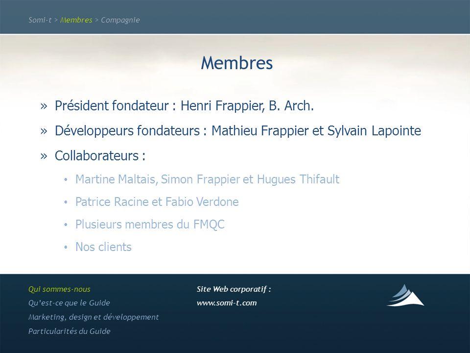 Somi-t > Membres > Compagnie Membres »Président fondateur : Henri Frappier, B. Arch. »Développeurs fondateurs : Mathieu Frappier et Sylvain Lapointe »
