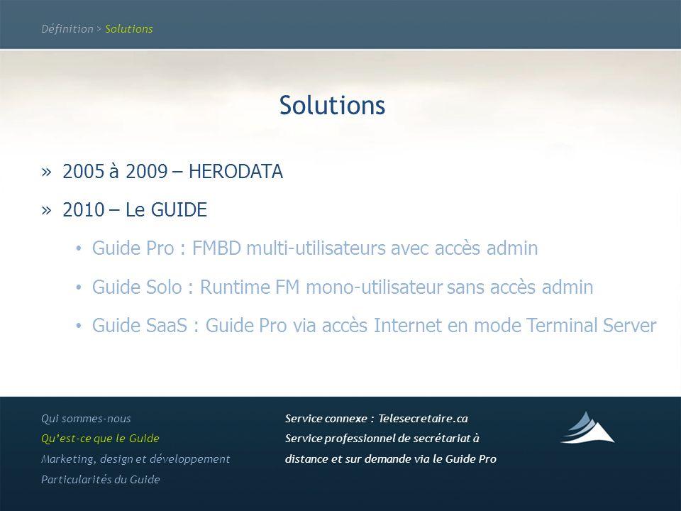 Définition > Solutions Solutions »2005 à 2009 – HERODATA »2010 – Le GUIDE Guide Pro : FMBD multi-utilisateurs avec accès admin Guide Solo : Runtime FM