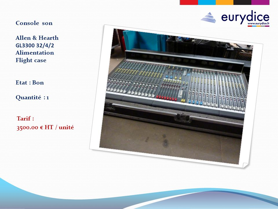 Console son Allen & Hearth GL3300 32/4/2 Alimentation Flight case Etat : Bon Quantité : 1 Tarif : 3500.00 HT / unité