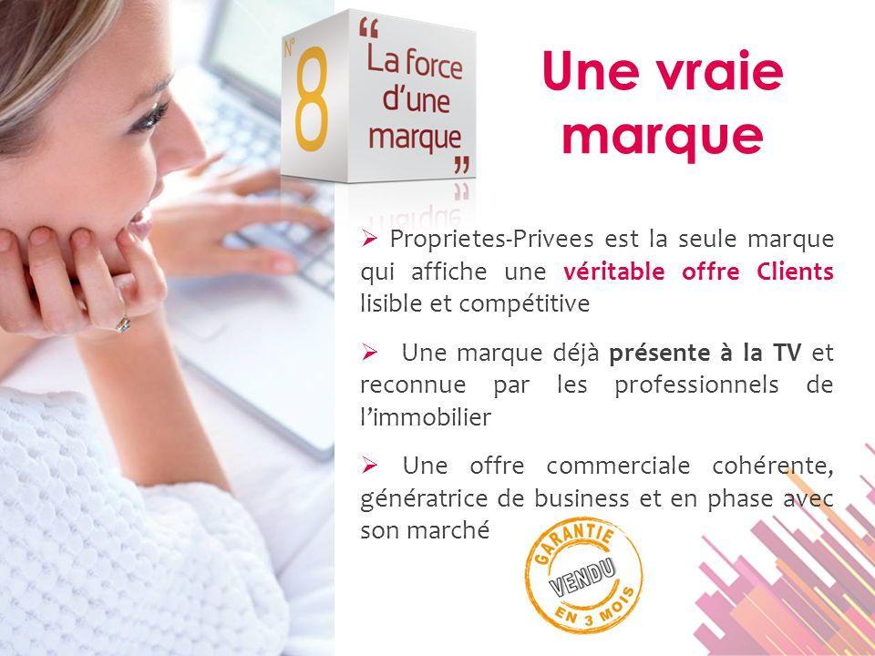 Proprietes-Privees est la seule marque qui affiche une véritable offre Clients lisible et compétitive Une marque déjà présente à la TV et reconnue par