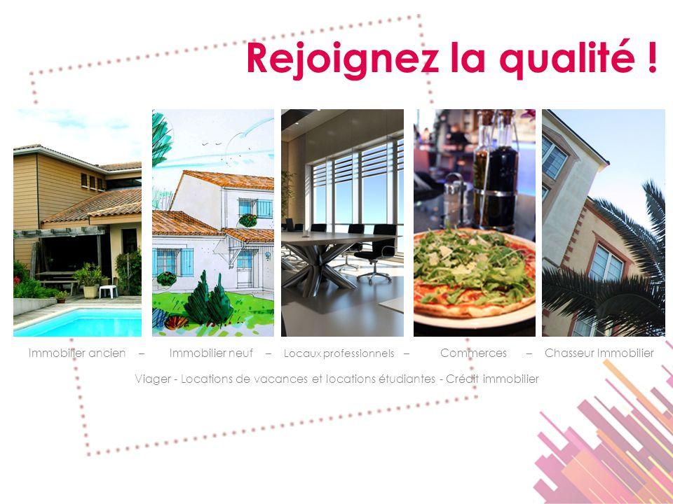 Rejoignez la qualité ! Immobilier ancien – Immobilier neuf – Locaux professionnels – Commerces – Chasseur Immobilier Viager - Locations de vacances et