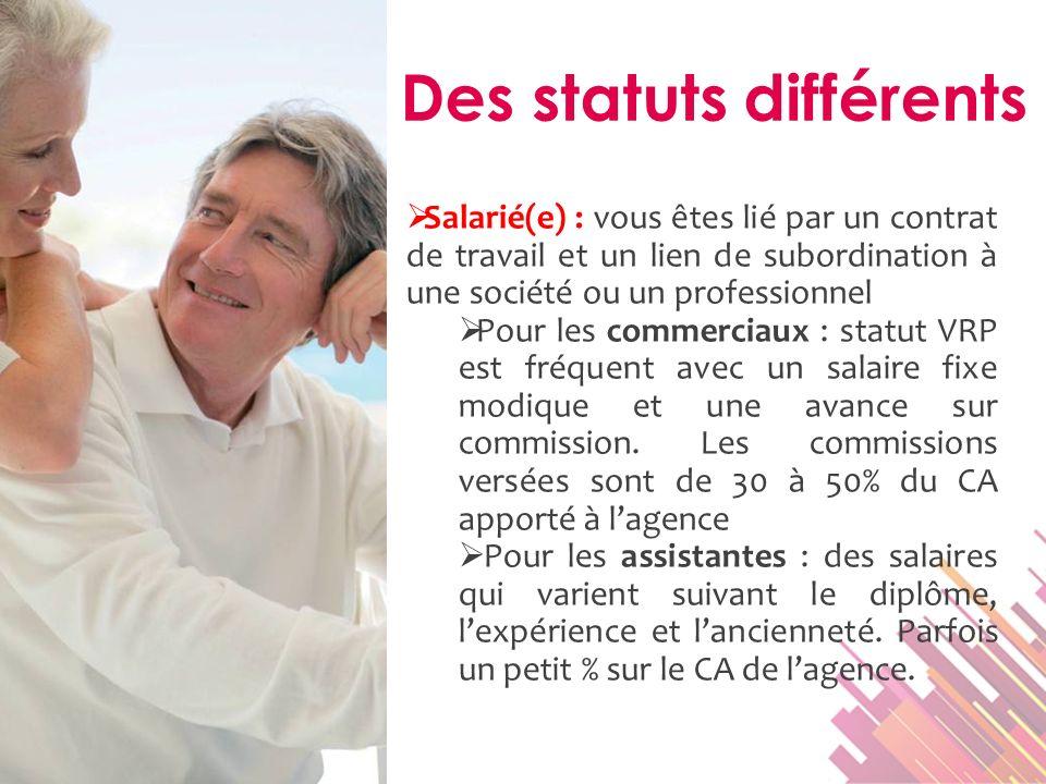 Salarié(e) : vous êtes lié par un contrat de travail et un lien de subordination à une société ou un professionnel Pour les commerciaux : statut VRP e