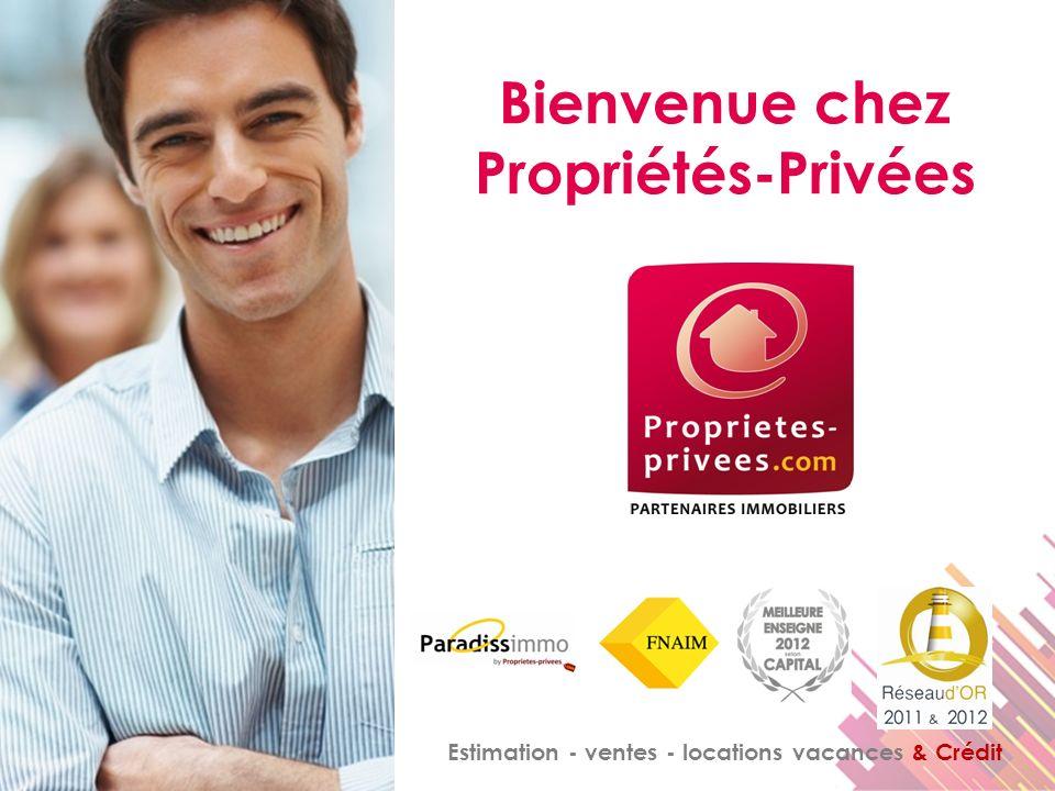 Bienvenue chez Propriétés-Privées Estimation - ventes - locations vacances & Crédit
