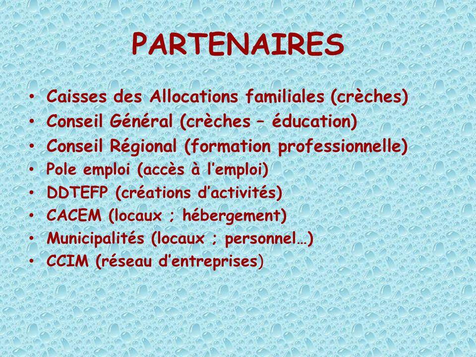 PARTENAIRES Caisses des Allocations familiales (crèches) Conseil Général (crèches – éducation) Conseil Régional (formation professionnelle) Pole emplo