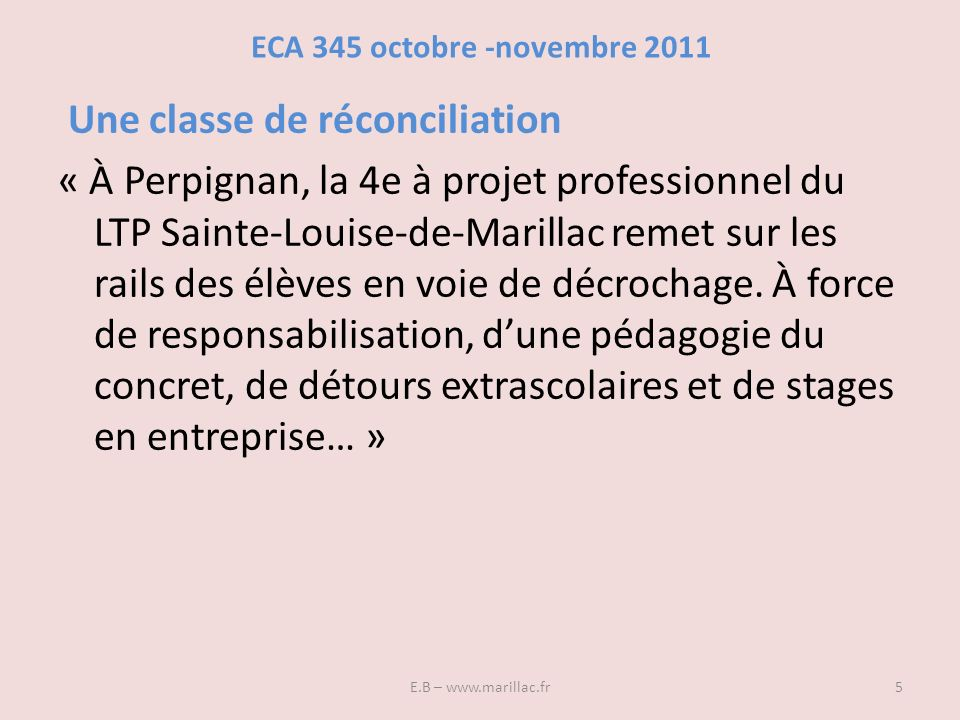 ECA 345 octobre -novembre 2011 Une classe de réconciliation « À Perpignan, la 4e à projet professionnel du LTP Sainte-Louise-de-Marillac remet sur les