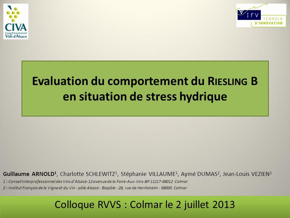 Evaluation du comportement du R IESLING B en situation de stress hydrique Guillaume ARNOLD 1, Charlotte SCHLEWITZ 1, Stéphanie VILLAUME 1, Aymé DUMAS