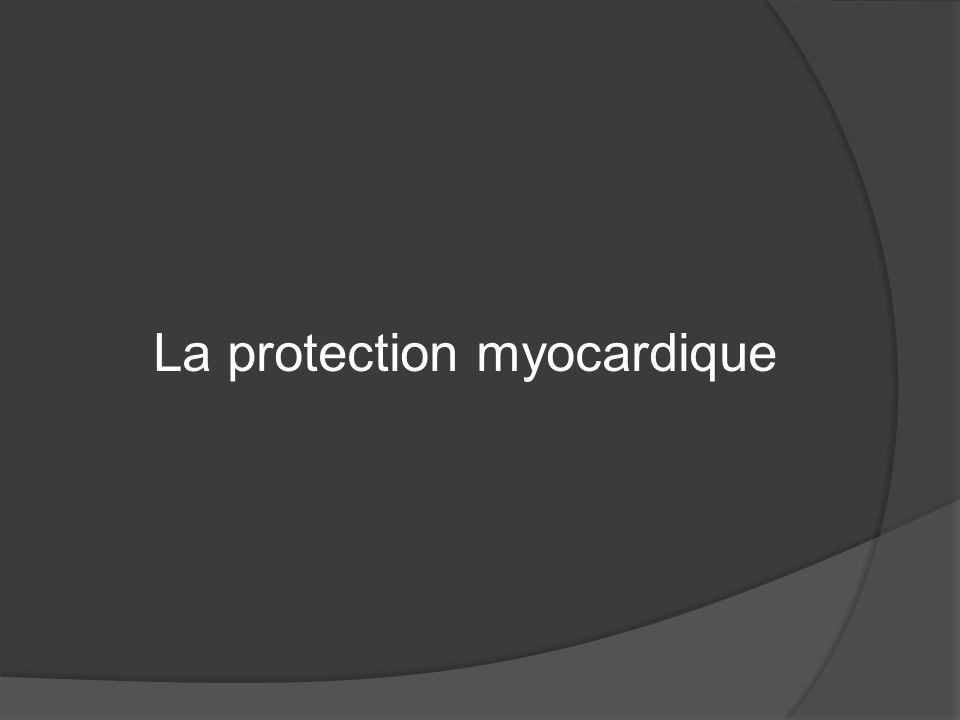 La protection myocardique