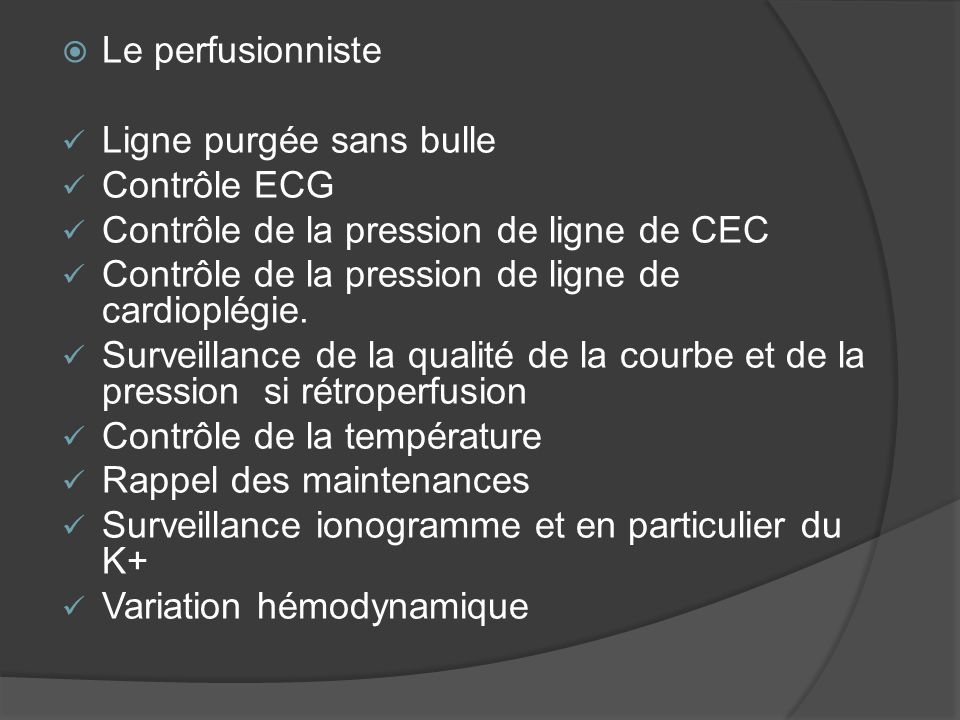 Le perfusionniste Ligne purgée sans bulle Contrôle ECG Contrôle de la pression de ligne de CEC Contrôle de la pression de ligne de cardioplégie. Surve
