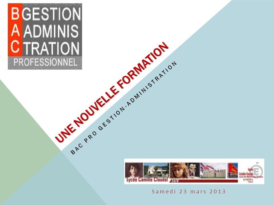 Samedi 23 mars 2013 UNE NOUVELLE FORMATION BAC PRO GESTION-ADMINISTRATION