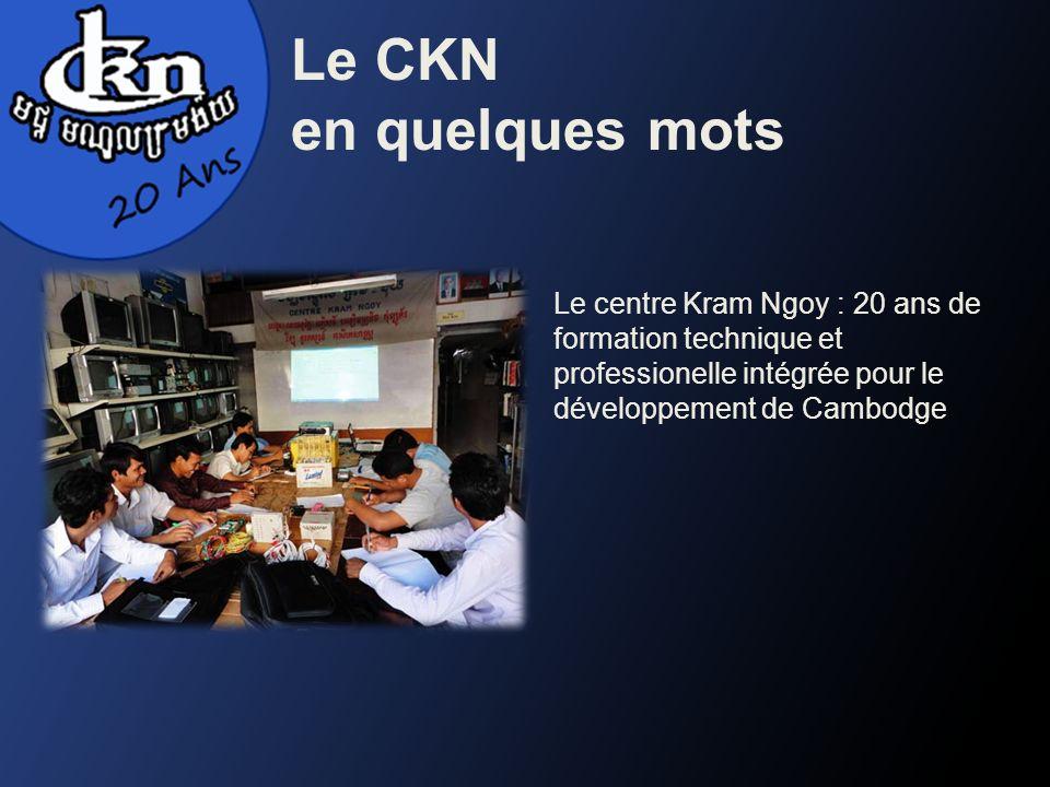 Le CKN en quelques mots Le centre Kram Ngoy : 20 ans de formation technique et professionelle intégrée pour le développement de Cambodge