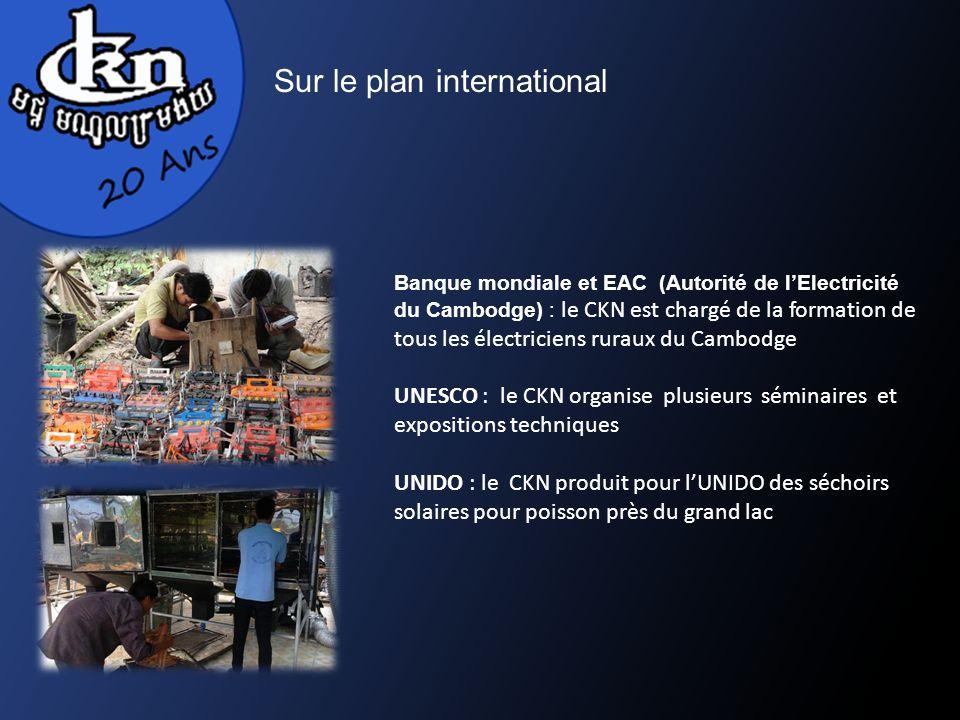 Sur le plan international Banque mondiale et EAC (Autorité de lElectricité du Cambodge) : le CKN est chargé de la formation de tous les électriciens ruraux du Cambodge UNESCO : le CKN organise plusieurs séminaires et expositions techniques UNIDO : le CKN produit pour lUNIDO des séchoirs solaires pour poisson près du grand lac