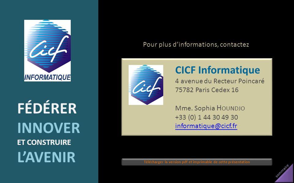 sommaire CICF Informatique 4 avenue du Recteur Poincaré 75782 Paris Cedex 16 Mme. Sophia H OUNDJO +33 (0) 1 44 30 49 30 informatique@cicf.fr CICF Info