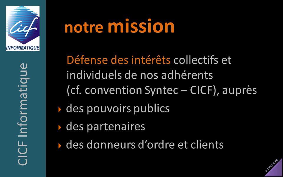 sommaire notre mission Défense des intérêts collectifs et individuels de nos adhérents (cf. convention Syntec – CICF), auprès des pouvoirs publics des