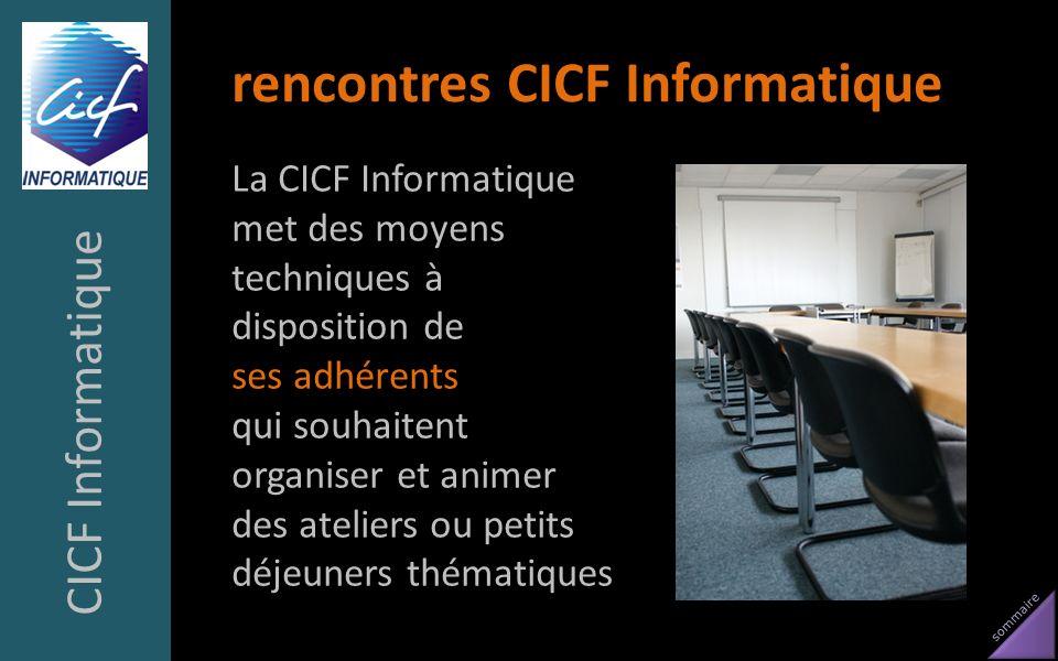sommaire rencontres CICF Informatique La CICF Informatique met des moyens techniques à disposition de ses adhérents qui souhaitent organiser et animer