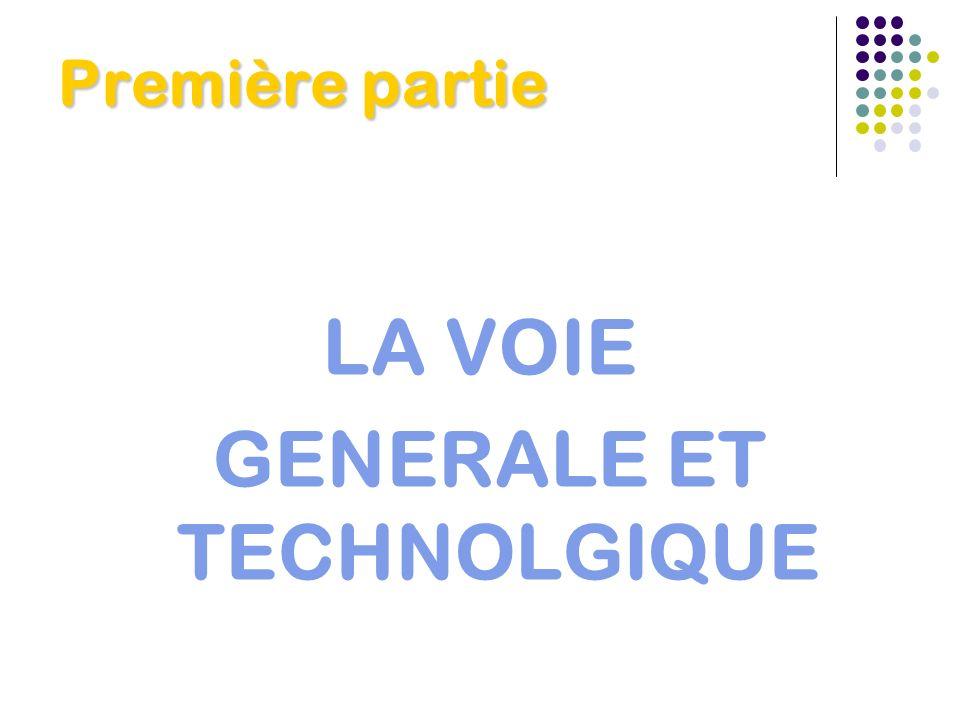 Première partie LA VOIE GENERALE ET TECHNOLGIQUE