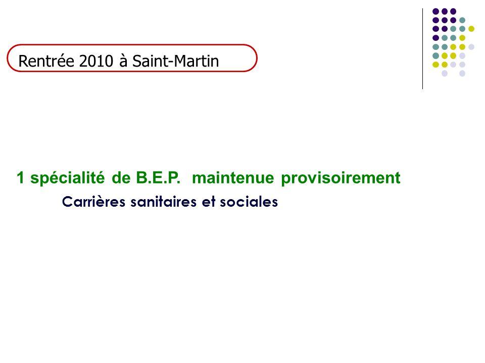 1 spécialité de B.E.P. maintenue provisoirement Carrières sanitaires et sociales Rentrée 2010 à Saint-Martin