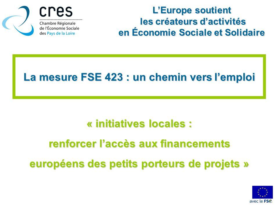 La mesure FSE 423 : un chemin vers lemploi « initiatives locales : renforcer laccès aux financements européens des petits porteurs de projets » LEurop