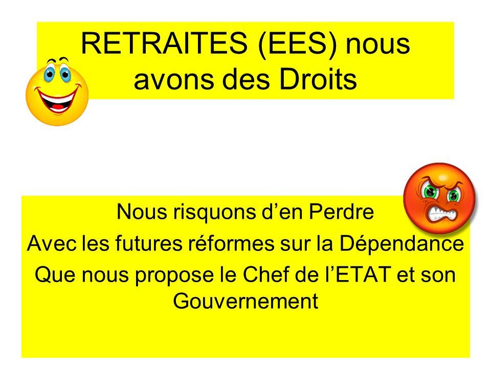 RETRAITES (EES) nous avons des Droits Nous risquons den Perdre Avec les futures réformes sur la Dépendance Que nous propose le Chef de lETAT et son Go