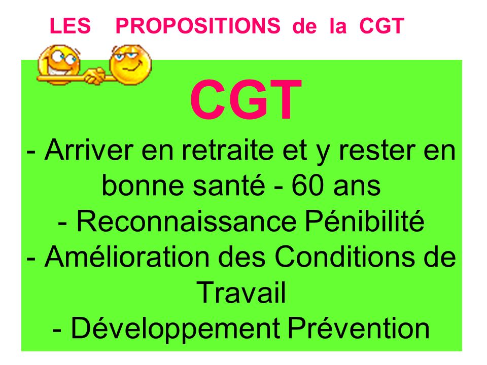 CGT - Arriver en retraite et y rester en bonne santé - 60 ans - Reconnaissance Pénibilité - Amélioration des Conditions de Travail - Développement Pré